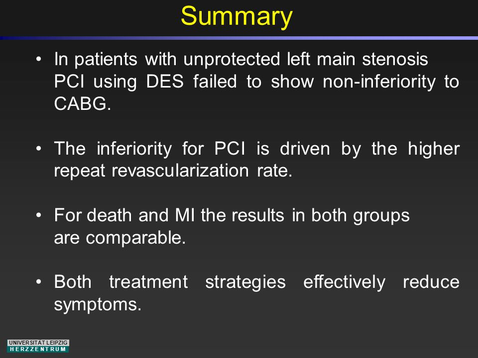 UNIVERSITÄT LEIPZIG H E R Z Z E N T R U M In patients with unprotected left main stenosis PCI using DES failed to show non-inferiority to CABG.