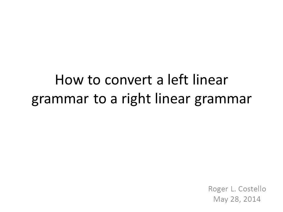 Objective This mini-tutorial will answer these questions: 1.What is a linear grammar.