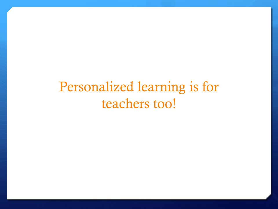 Personalized learning is for teachers too!