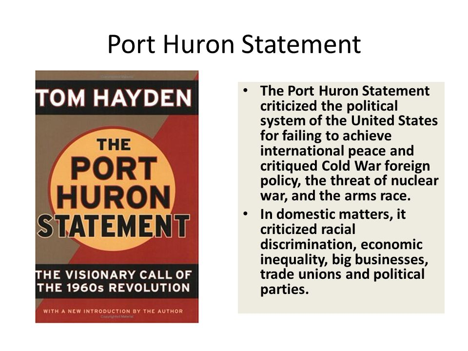 Port Huron Statement The Port Huron Statement criticized the political system of the United States for failing to achieve international peace and crit