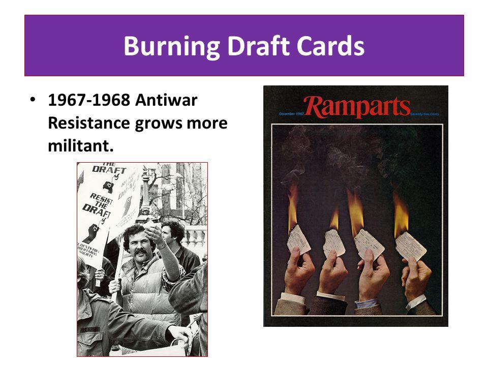Burning Draft Cards 1967-1968 Antiwar Resistance grows more militant.