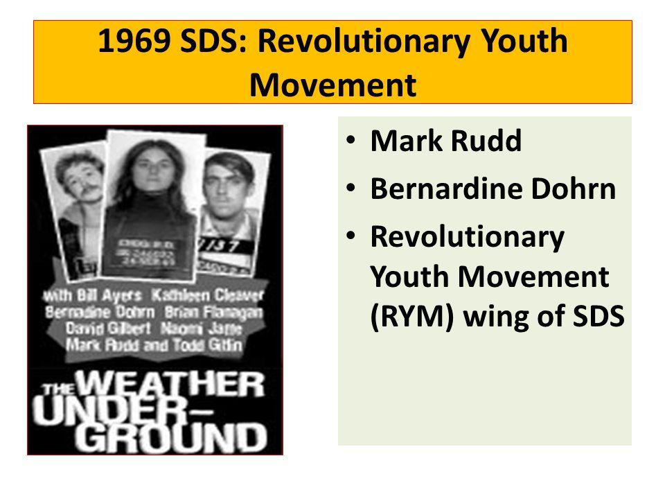 1969 SDS: Revolutionary Youth Movement Mark Rudd Bernardine Dohrn Revolutionary Youth Movement (RYM) wing of SDS