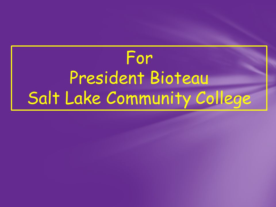 For President Bioteau Salt Lake Community College