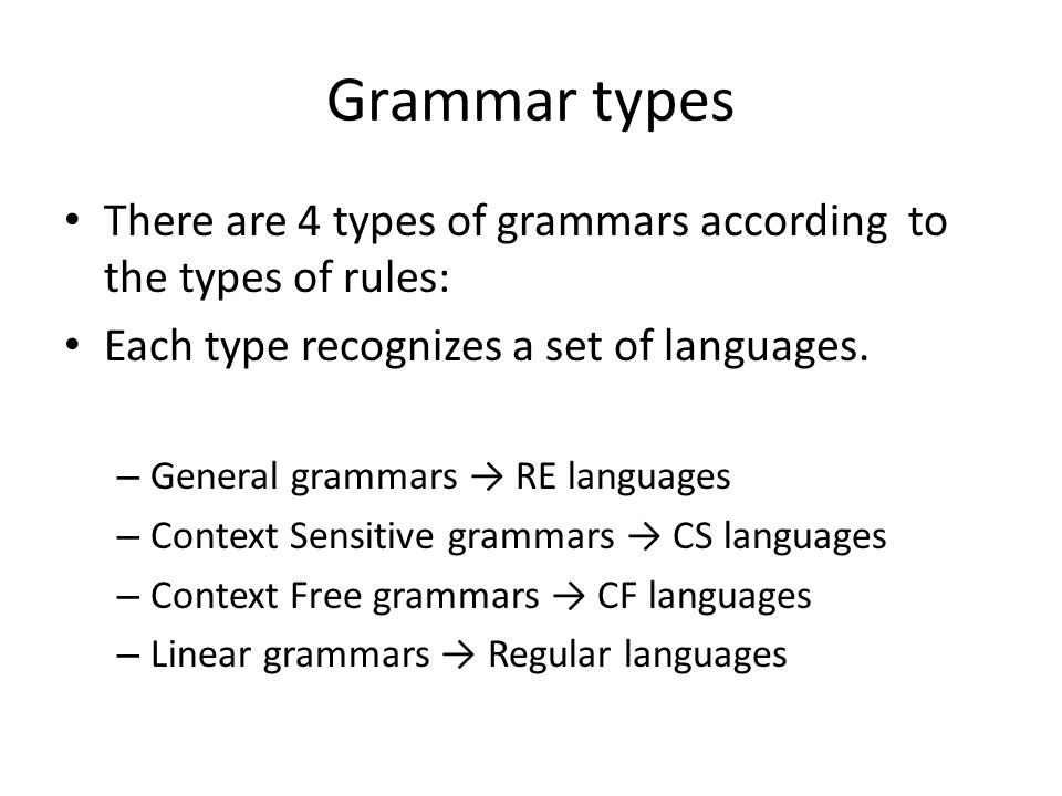 Chomsky Hierarchy There are 4 types of grammars according to the types of rules: Each type recognizes a set of languages.
