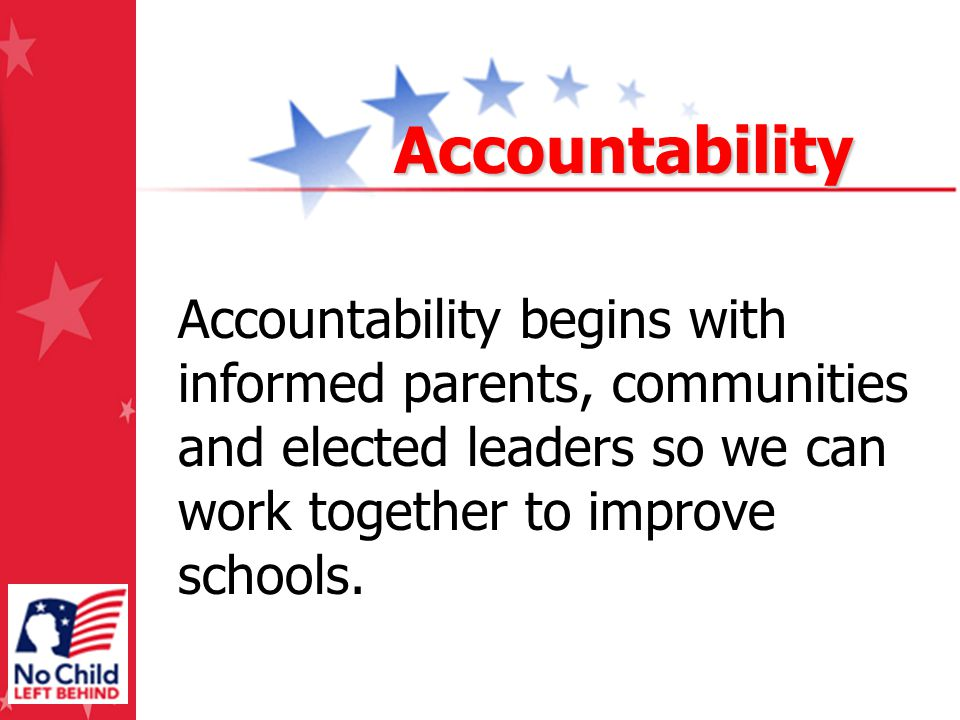 Accountability begins with informed parents, communities and elected leaders so we can work together to improve schools. Accountability