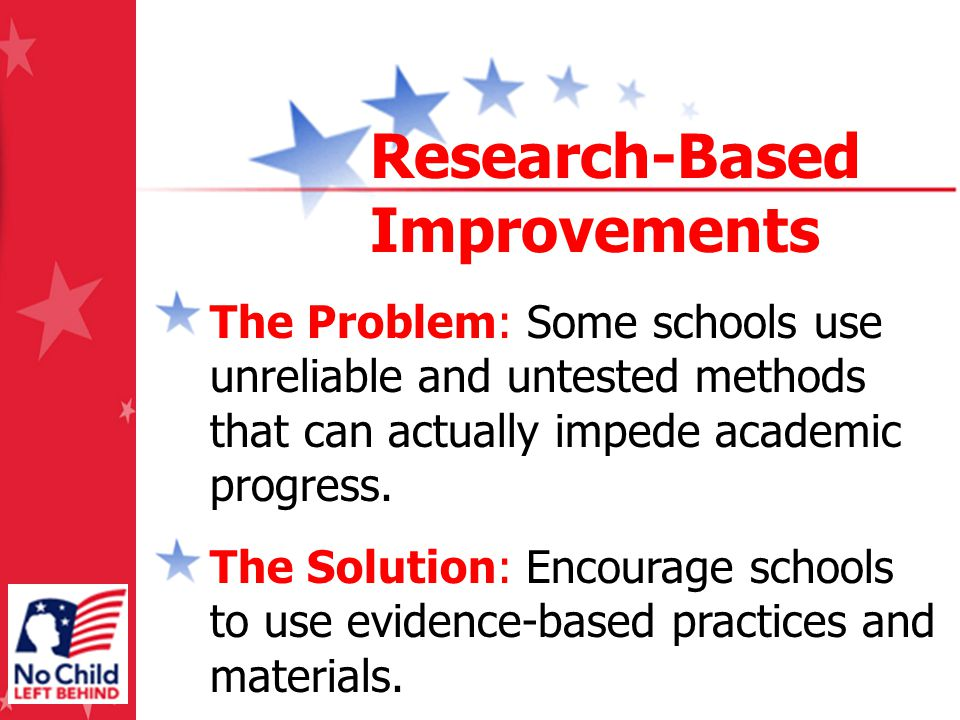 The Problem: Some schools use unreliable and untested methods that can actually impede academic progress. The Solution: Encourage schools to use evide