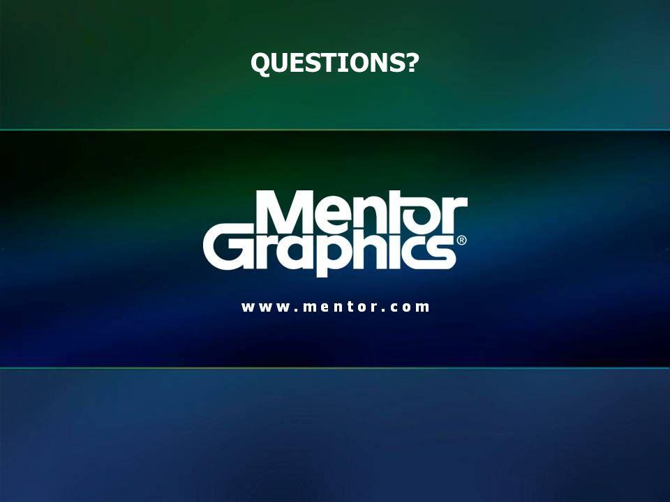 www.mentor.com © 2013 Mentor Graphics Corp. Company Confidential QUESTIONS?