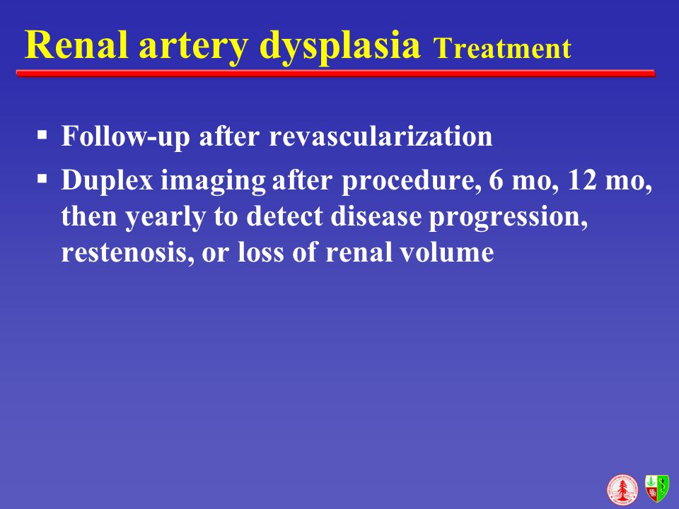 Renal artery dysplasia Treatment  Follow-up after revascularization  Duplex imaging after procedure, 6 mo, 12 mo, then yearly to detect disease prog