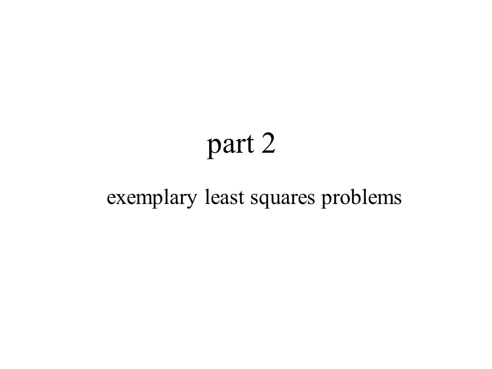 part 2 exemplary least squares problems