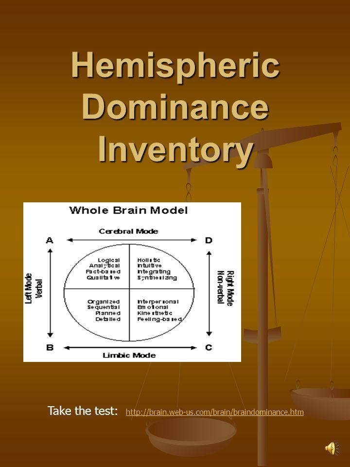 Hemispheric Dominance Inventory Take the test: http://brain.web-us.com/brain/braindominance.htm http://brain.web-us.com/brain/braindominance.htm