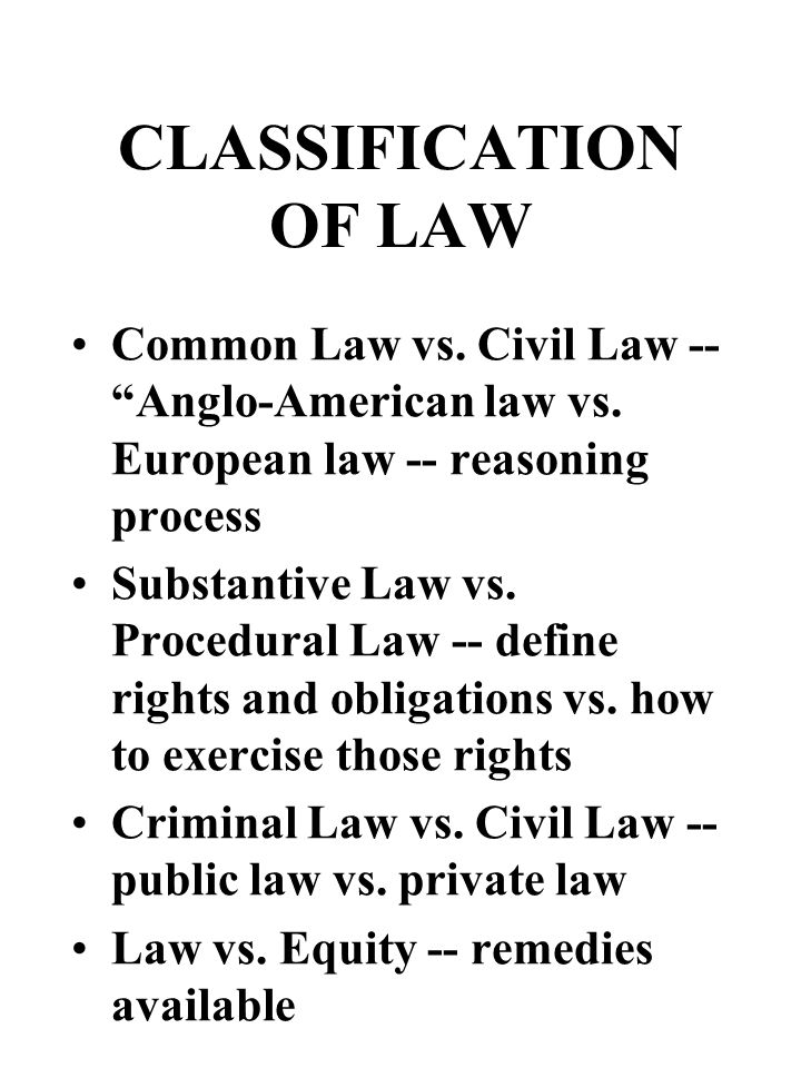 CLASSIFICATION OF LAW Common Law vs.Civil Law -- Anglo-American law vs.