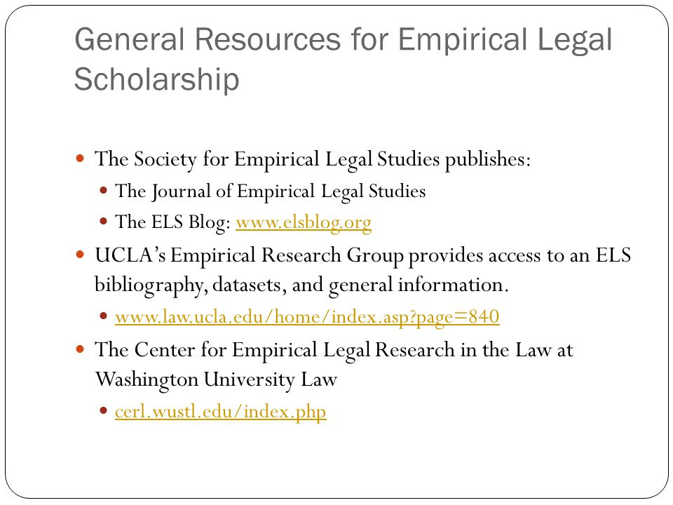 General Resources for Empirical Legal Scholarship The Society for Empirical Legal Studies publishes: The Journal of Empirical Legal Studies The ELS Bl