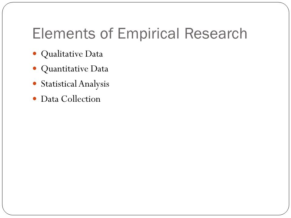 Elements of Empirical Research Qualitative Data Quantitative Data Statistical Analysis Data Collection