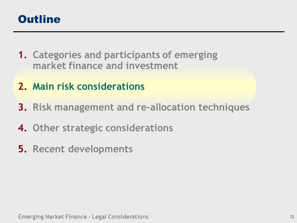 Emerging Market Finance - Legal Considerations 12 Outline 1.Categories and participants of emerging market finance and investment 2.Main risk consider