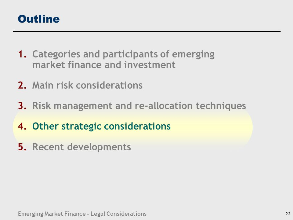 Emerging Market Finance - Legal Considerations 23 Outline 1.Categories and participants of emerging market finance and investment 2.Main risk consider