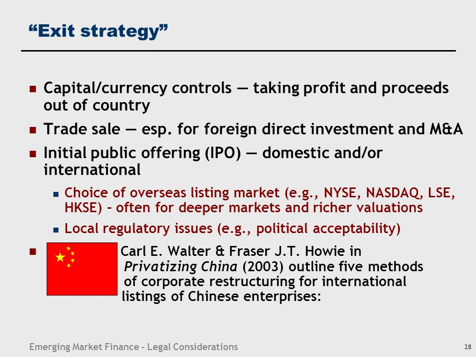 "Emerging Market Finance - Legal Considerations 28 ""Exit strategy"" Capital/currency controls — taking profit and proceeds out of country Trade sale — e"