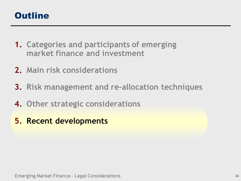 Emerging Market Finance - Legal Considerations 34 Outline 1.Categories and participants of emerging market finance and investment 2.Main risk consider