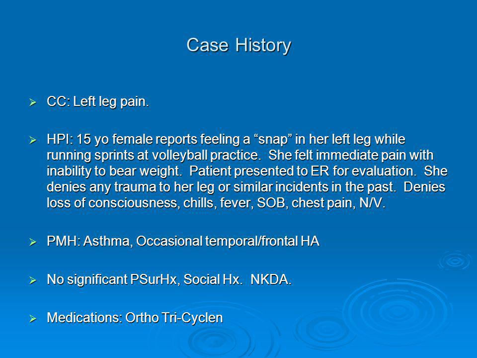 Case History  CC: Left leg pain.