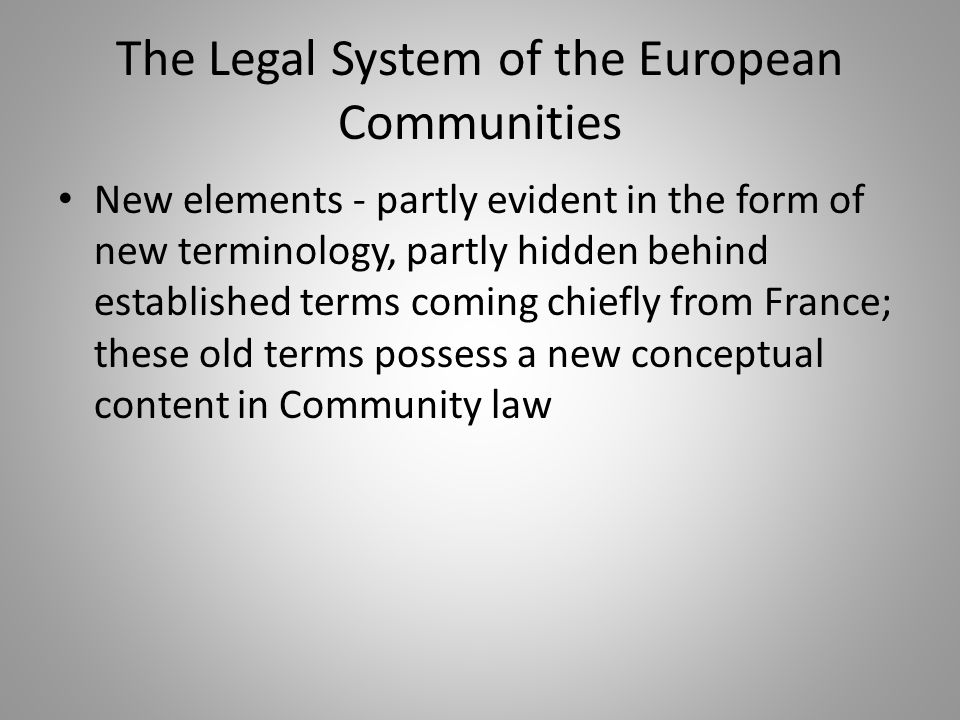 The Legal System of the European Communities New elements - partly evident in the form of new terminology, partly hidden behind established terms comi