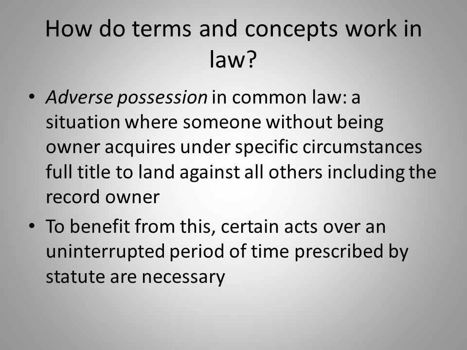How do terms and concepts work in law? Adverse possession in common law: a situation where someone without being owner acquires under specific circums