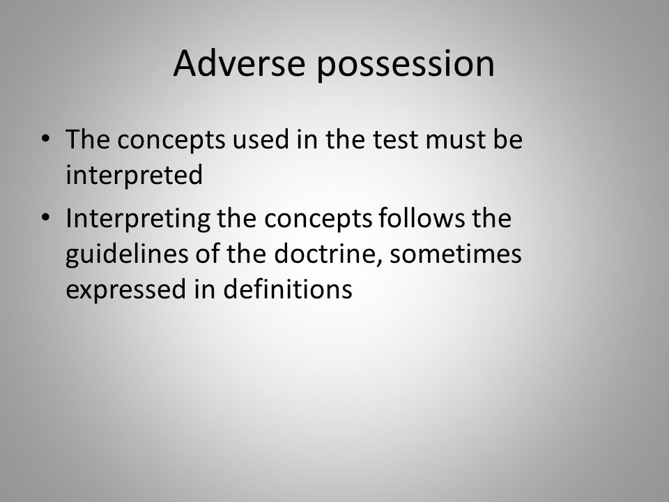 Adverse possession The concepts used in the test must be interpreted Interpreting the concepts follows the guidelines of the doctrine, sometimes expressed in definitions
