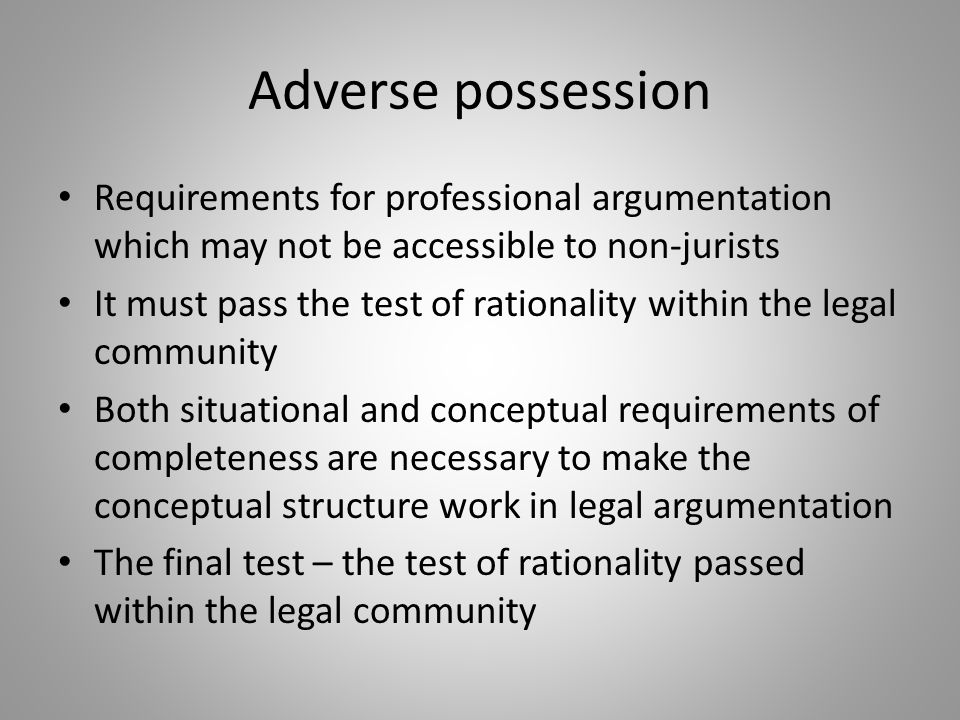 Adverse possession Requirements for professional argumentation which may not be accessible to non-jurists It must pass the test of rationality within