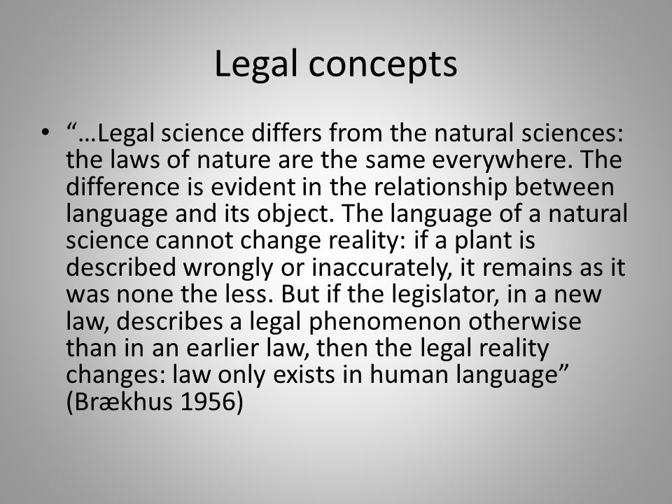 "Legal concepts ""…Legal science differs from the natural sciences: the laws of nature are the same everywhere. The difference is evident in the relatio"