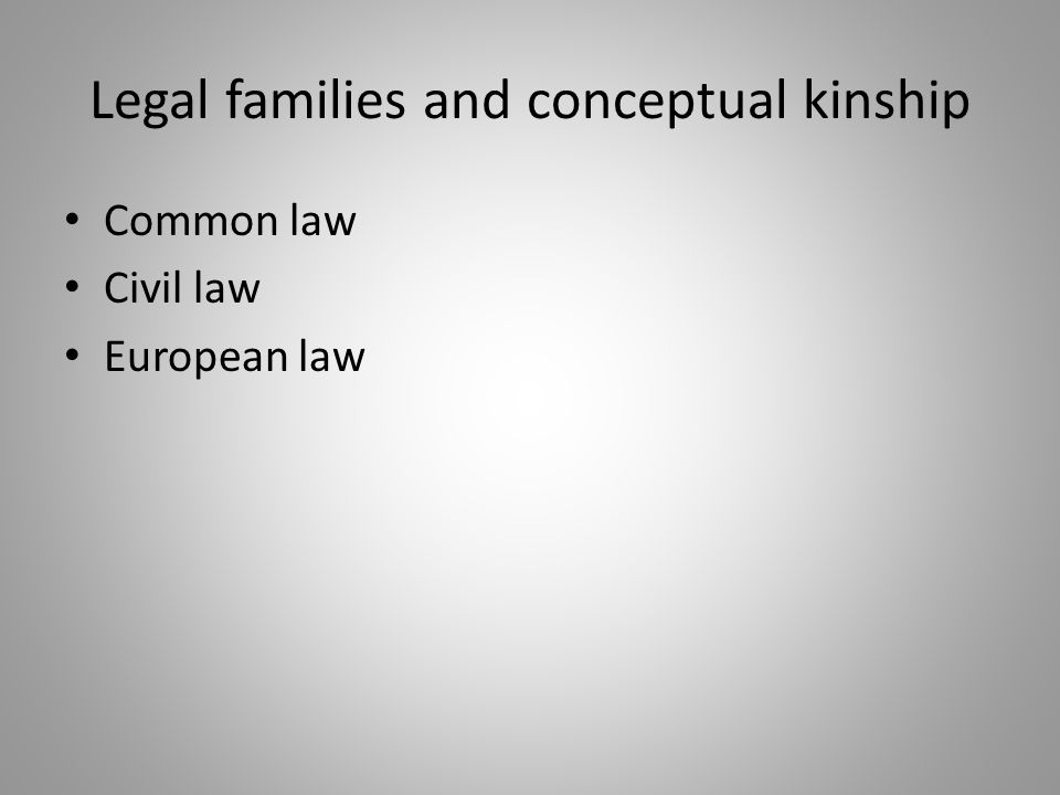 Legal families and conceptual kinship Common law Civil law European law