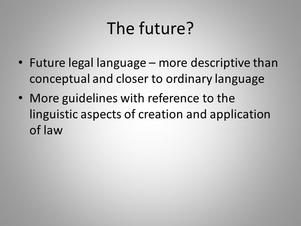 The future? Future legal language – more descriptive than conceptual and closer to ordinary language More guidelines with reference to the linguistic