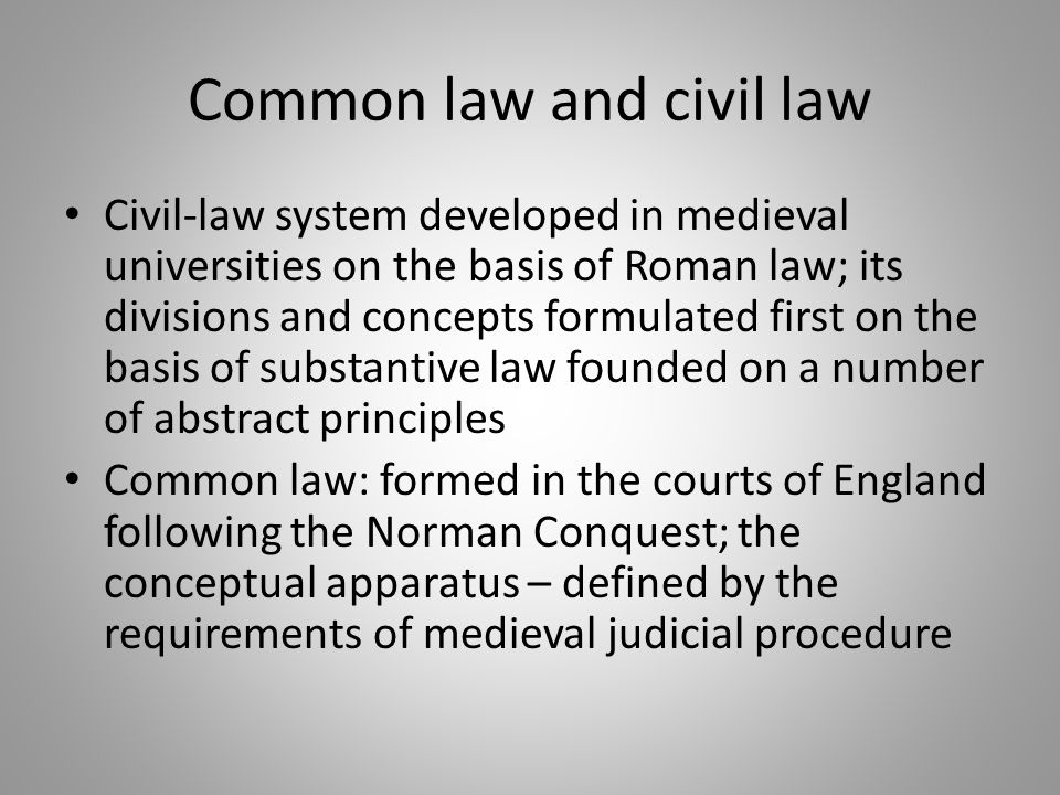 Common law and civil law Civil-law system developed in medieval universities on the basis of Roman law; its divisions and concepts formulated first on