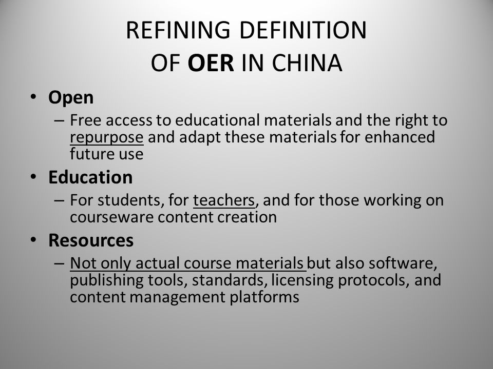 REFINING DEFINITION OF OER IN CHINA Open – Free access to educational materials and the right to repurpose and adapt these materials for enhanced futu