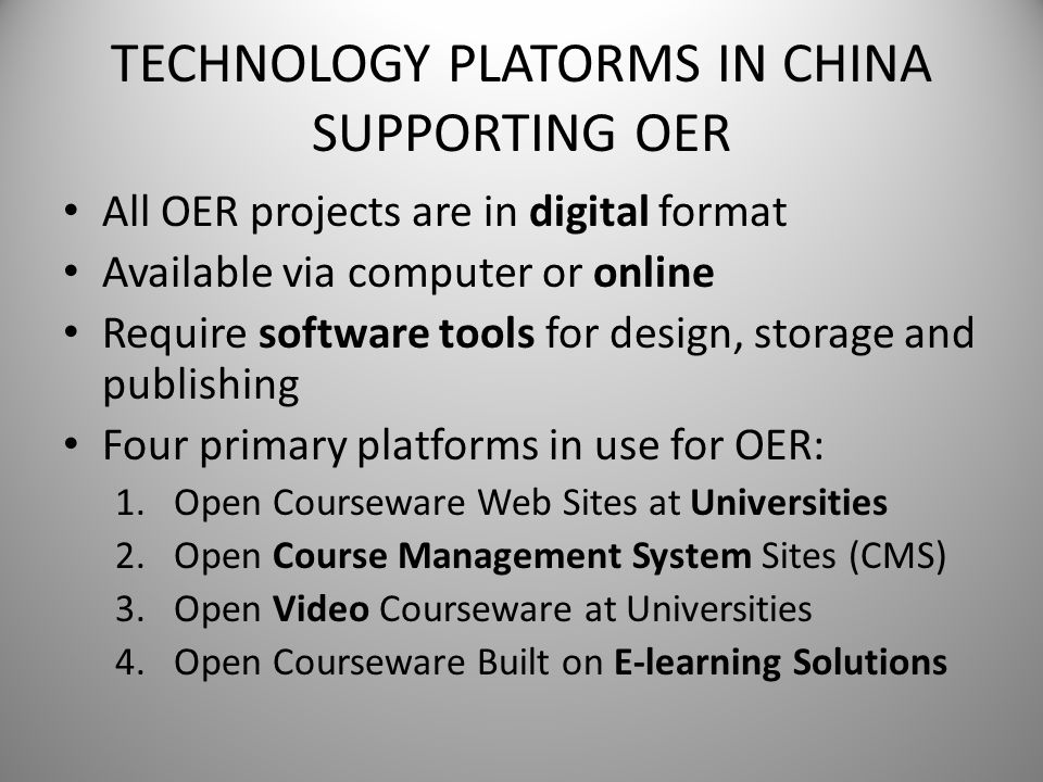 TECHNOLOGY PLATORMS IN CHINA SUPPORTING OER All OER projects are in digital format Available via computer or online Require software tools for design,