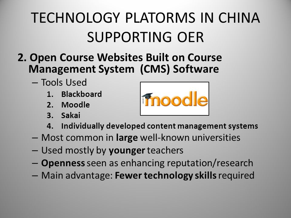 TECHNOLOGY PLATORMS IN CHINA SUPPORTING OER 2. Open Course Websites Built on Course Management System (CMS) Software – Tools Used 1.Blackboard 2.Moodl