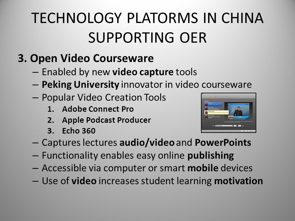 TECHNOLOGY PLATORMS IN CHINA SUPPORTING OER 3. Open Video Courseware – Enabled by new video capture tools – Peking University innovator in video cours