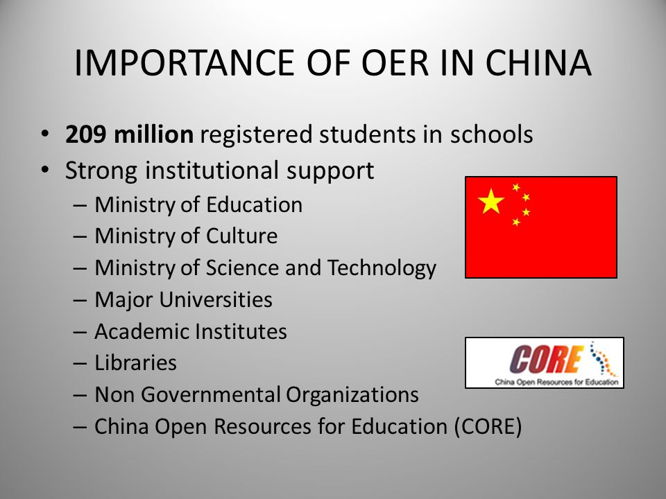 IMPORTANCE OF OER IN CHINA 209 million registered students in schools Strong institutional support – Ministry of Education – Ministry of Culture – Min