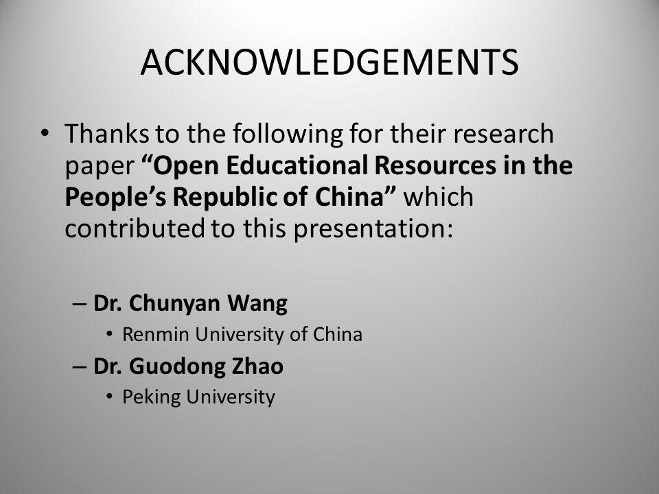 "ACKNOWLEDGEMENTS Thanks to the following for their research paper ""Open Educational Resources in the People's Republic of China"" which contributed to"