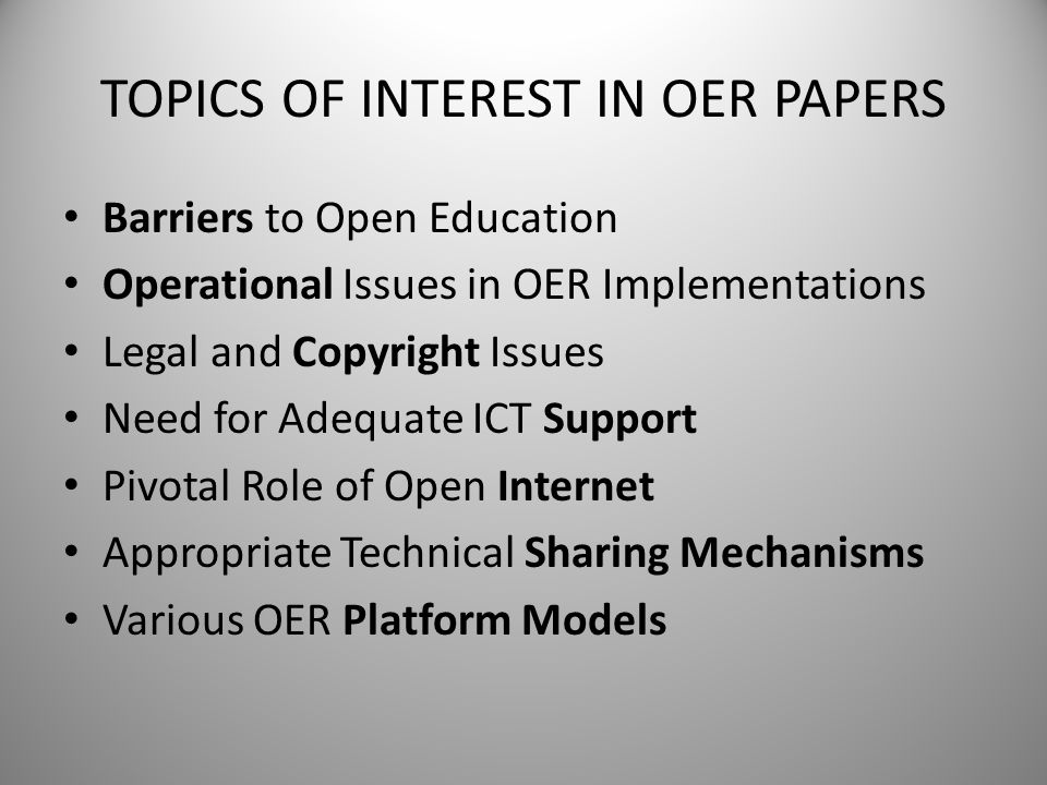 TOPICS OF INTEREST IN OER PAPERS Barriers to Open Education Operational Issues in OER Implementations Legal and Copyright Issues Need for Adequate ICT
