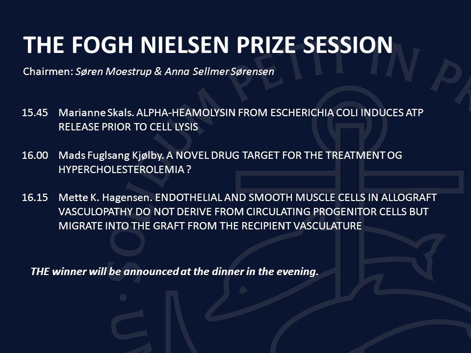 THE FOGH NIELSEN PRIZE SESSION Chairmen: Søren Moestrup & Anna Sellmer Sørensen 15.45Marianne Skals.
