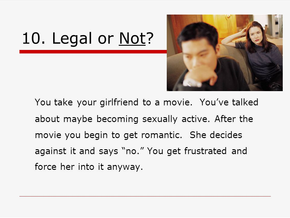 10. Legal or Not. You take your girlfriend to a movie.