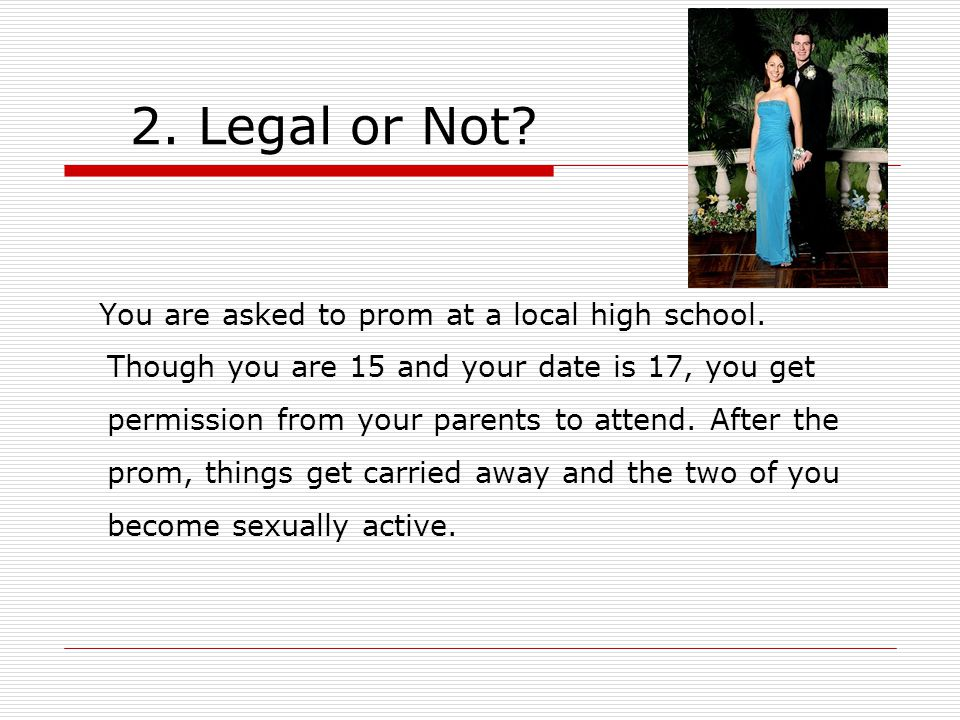 2.Legal or Not. You are asked to prom at a local high school.