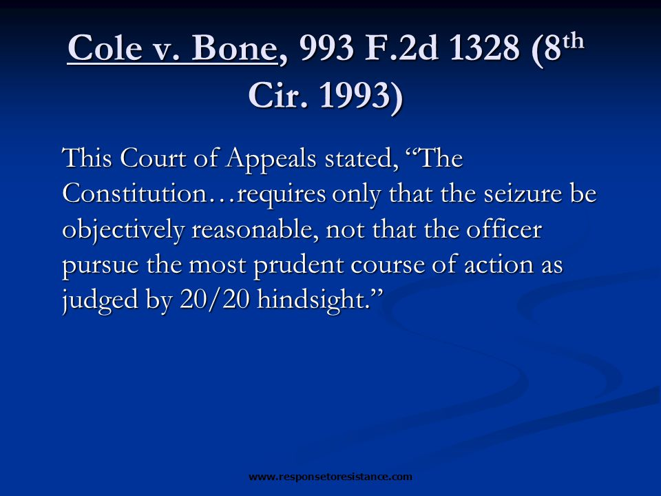 "Cole v. Bone, 993 F.2d 1328 (8 th Cir. 1993) This Court of Appeals stated, ""The Constitution…requires only that the seizure be objectively reasonable,"