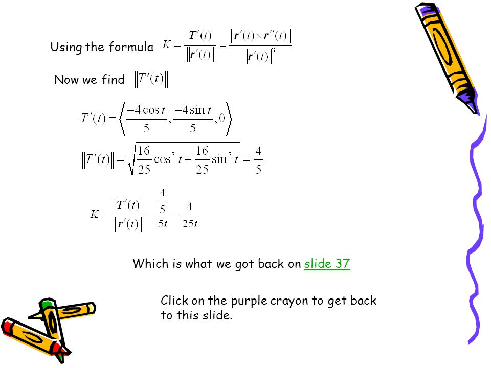 Using the formula Now we find Which is what we got back on slide 37slide 37 Click on the purple crayon to get back to this slide.