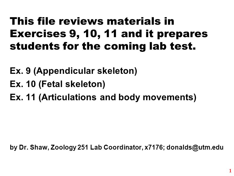 This file reviews materials in Exercises 9, 10, 11 and it prepares students for the coming lab test. Ex. 9 (Appendicular skeleton) Ex. 10 (Fetal skele
