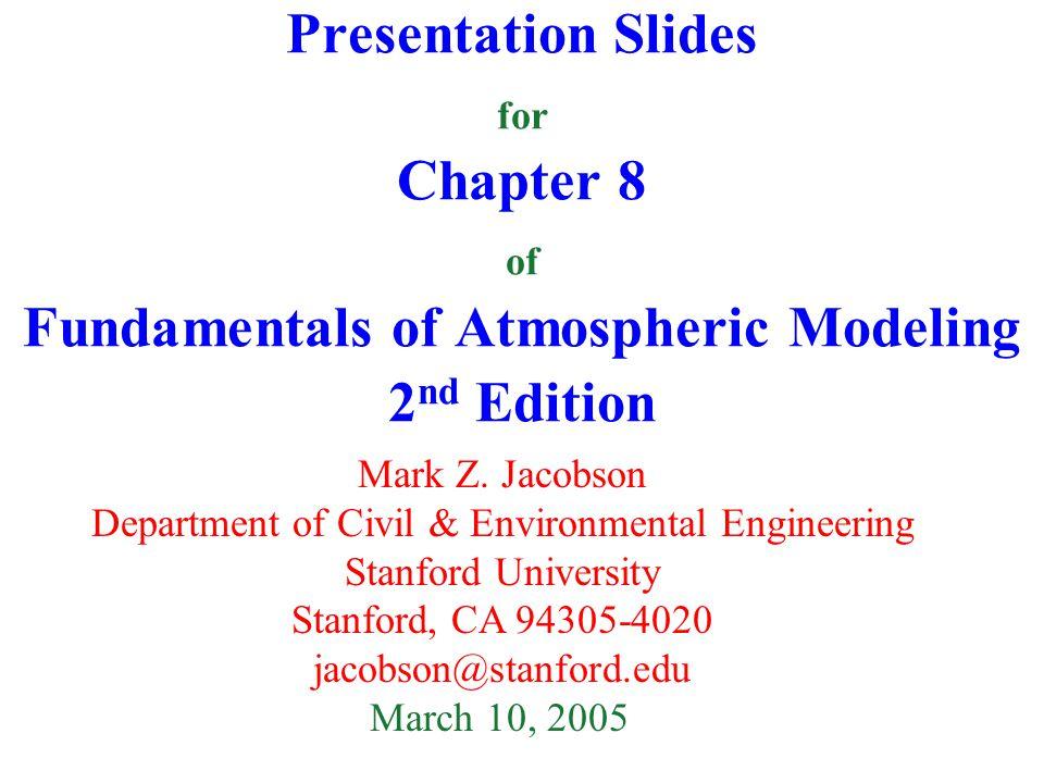 Presentation Slides for Chapter 8 of Fundamentals of Atmospheric Modeling 2 nd Edition Mark Z.