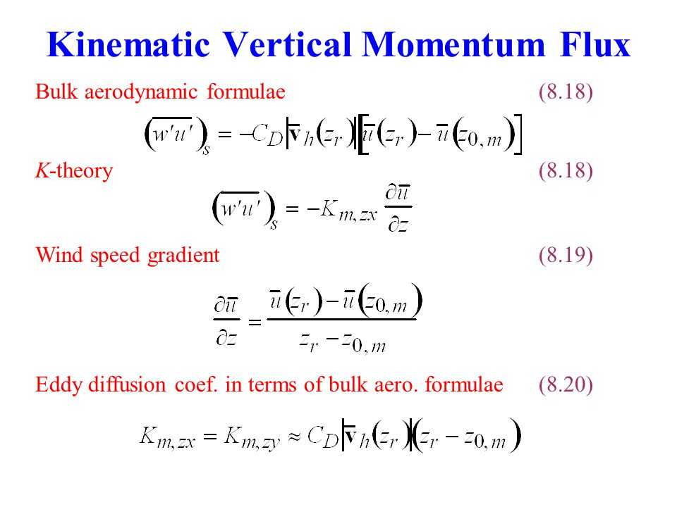 K-theory (8.18) Eddy diffusion coef. in terms of bulk aero. formulae(8.20) Wind speed gradient(8.19) Bulk aerodynamic formulae (8.18)