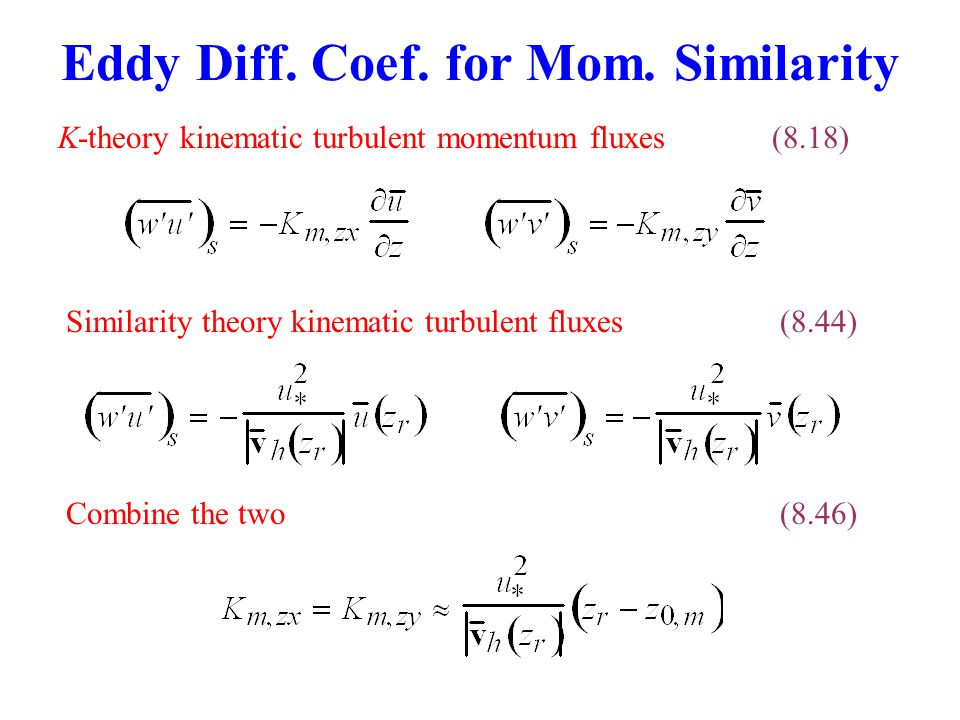 K-theory kinematic turbulent momentum fluxes(8.18) Eddy Diff. Coef. for Mom. Similarity Similarity theory kinematic turbulent fluxes(8.44) Combine the