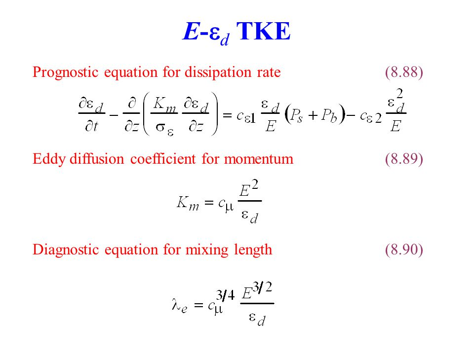 E-  d TKE Eddy diffusion coefficient for momentum(8.89) Diagnostic equation for mixing length(8.90) Prognostic equation for dissipation rate(8.88)