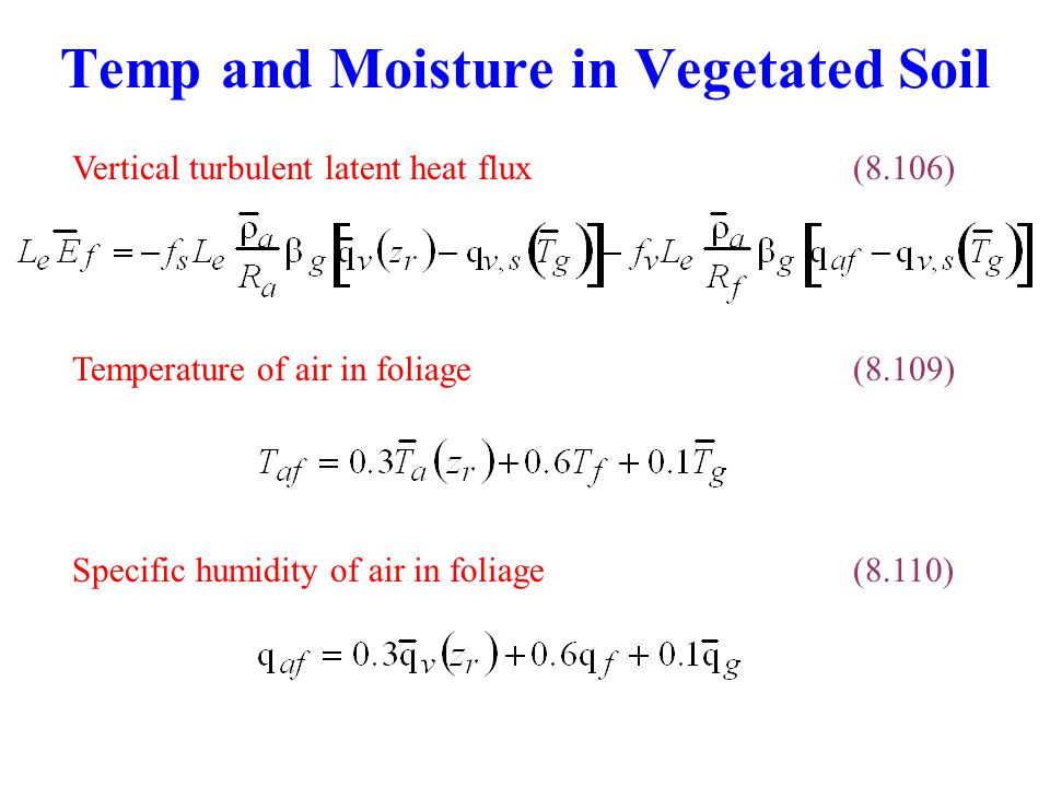Temp and Moisture in Vegetated Soil Temperature of air in foliage(8.109) Vertical turbulent latent heat flux(8.106) Specific humidity of air in foliage(8.110)