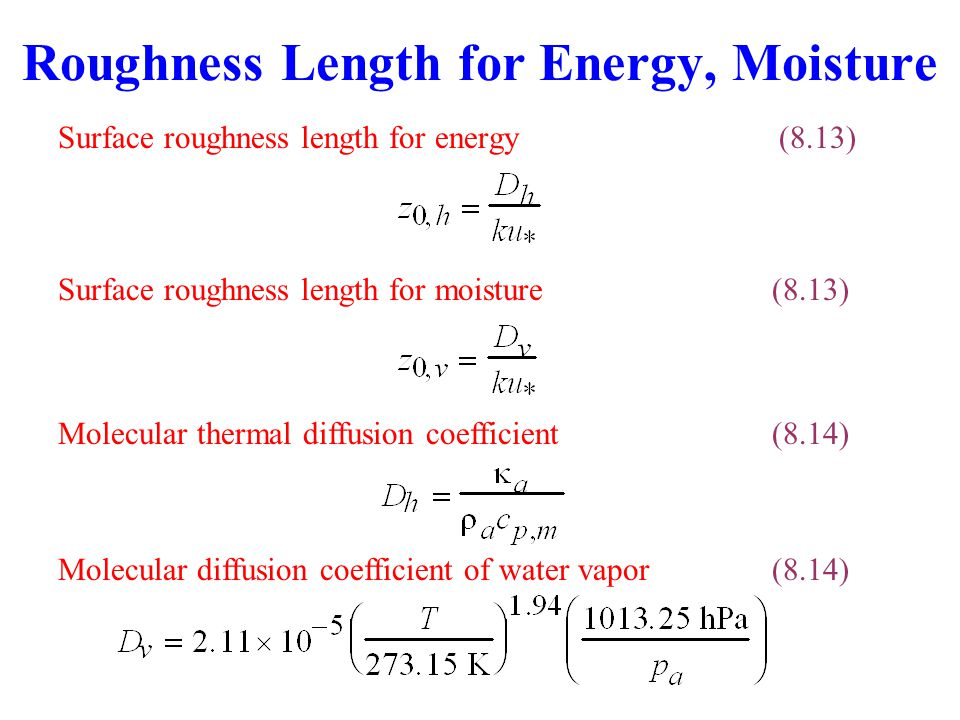 Surface roughness length for energy (8.13) Roughness Length for Energy, Moisture Surface roughness length for moisture (8.13) Molecular diffusion coefficient of water vapor(8.14) Molecular thermal diffusion coefficient(8.14)