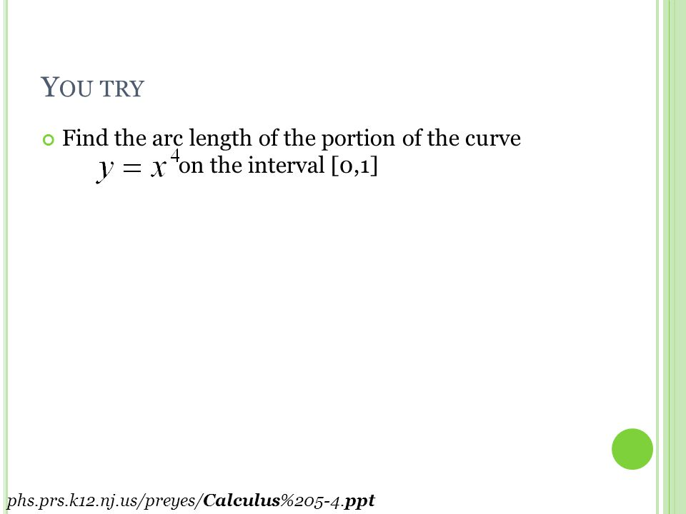 E XAMPLE Find the arc length of the portion of the curve on the interval [0,1] phs.prs.k12.nj.us/preyes/Calculus%205-4.ppt